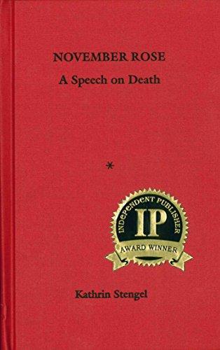 9780979582912: November Rose: A Speech on Death (Independent Publisher Book Award 2008)