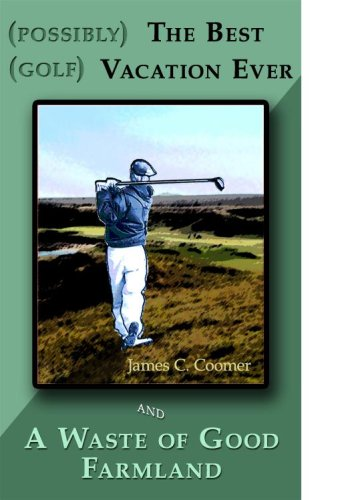 Possibly the Best Golf Vacation Ever and: James C. Coomer