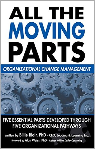 All The Moving Parts: Organizational Change Management: Billie G. Blair;