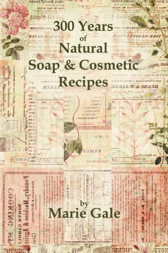 9780979594533: 300 Years of Natural Soap & Cosmetic Recipes