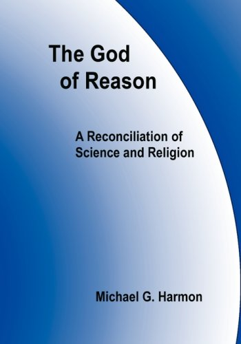 9780979598203: The God of Reason: A Reconciliation of Science and Religion