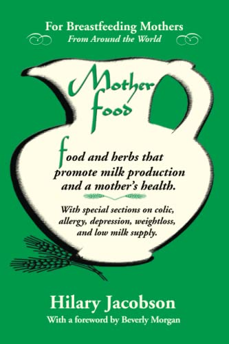 9780979599507: Mother Food: A Breastfeeding Diet Guide with Lactogenic Foods and Herbs - Build Milk Supply, Boost Immunity, Lift Depression, Detox, Lose Weight, Optimize a Baby's IQ, and Reduce Colic and Allergies