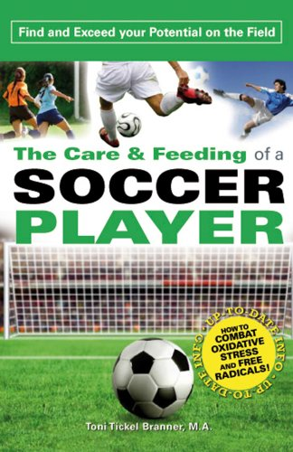 The Care and Feeding of a Soccer Player: Find and Exceed Your Potential on the Field: Toni Branner