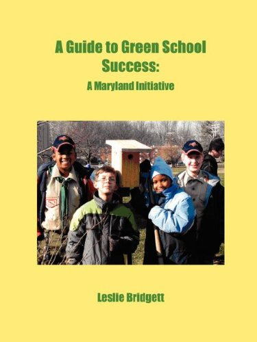 A Guide to Green School Success: A Maryland Initiative: Leslie Bridgett