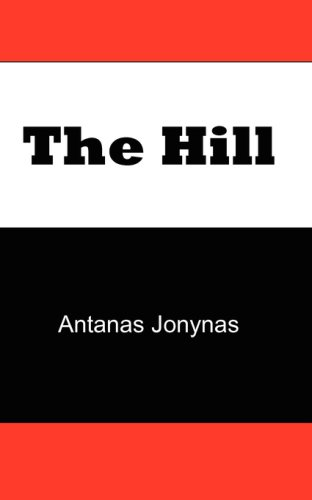 9780979610103: The Hill: The Story of a Teenage Lithuanian Boy During World War II, or The Thoughts of a Jewish Physician Before His Patients and Neighbors Murdered Him and His Family During the Holocaust