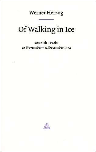 Werner Herzog - of Walking in Ice: Munich - Paris 23 November - 14 December 1974 (SIGNED): Herzog, ...