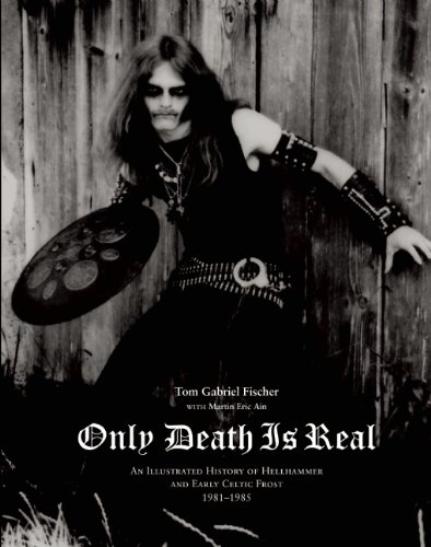 9780979616396: Only Death Is Real: An Illustrated History of Hellhammer and Early Celtic Frost