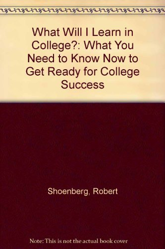 What Will I Learn in College?: What You Need to Know Now to Get Ready for College Success: ...