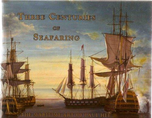 Three Centuries of Seafaring: The Maritime Art of Paul Hee: Hee, Paul (Rick Carroll/ Marcie Carroll...