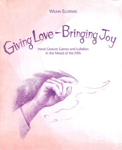 9780979623264: Giving Love, Bringing Joy: Hand Gesture Games and Lullabies in the Mood of the Fifth, for Children Between Birth and Nine