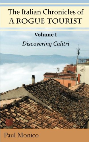 9780979623394: The Italian Chronicles of a Rogue Tourist: Volume I: Discovering Calitri (Volume 1)