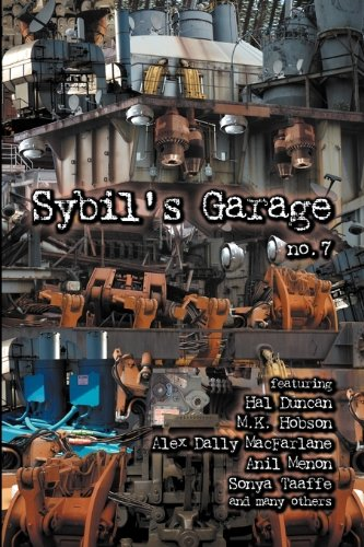 Sybil's Garage No. 7: Tom Crosshill, Amal El-Mohtar, Amy Sisson, Anil Menon, Sonya Taaffe, Alex...