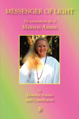Messenger of Light The Extraordinary Life of Maitreyi Amma: Maitreyi Amma