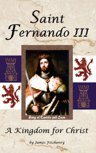 Saint Fernando III: A Kingdom for Christ: James Fitzhenry