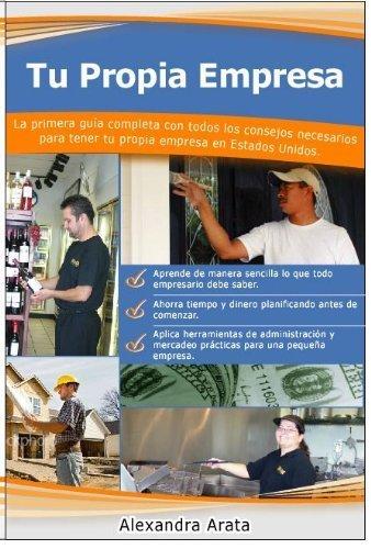 9780979631054: Tu Propia Empresa: La Primera Guia Completa Con Todos Los Consehos Necesarios Para Tener Tu Propia Empresa En Estados Unidos (Spanish Edition)