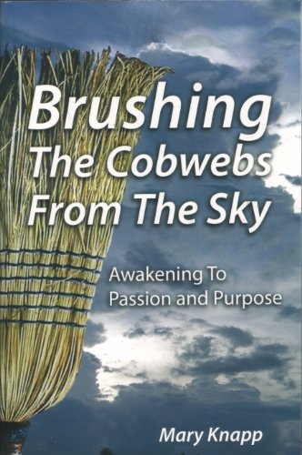 Brushing the Cobwebs From the Sky: Awakening to Passion and Purpose: Mary Knapp