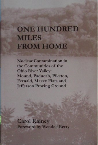 ONE HUNDRED MILES FROM HOME Nuclear Contamination: Rainey, Carol