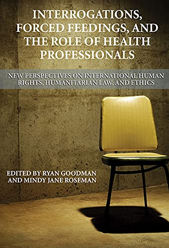 Interrogations, Forced Feedings, and the Role of: Goodman, Ryan, Roseman,