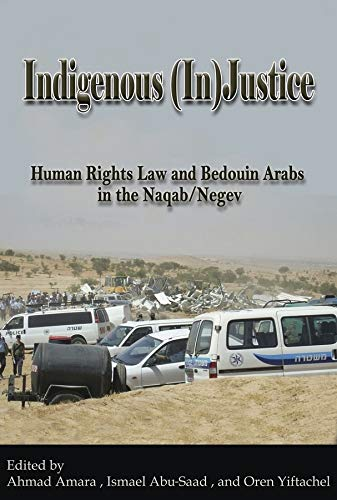9780979639562: Indigenous (In)Justice: Human Rights Law and Bedouin Arabs in the Naqab/Negev (International Human Rights Program Practice Series)