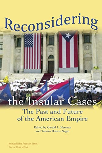 Reconsidering the Insular Cases: The Past and Future of the American Empire (Human Rights Program ...