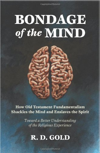 9780979640605: Bondage of the Mind: How Old Testament Fundamentalism Shackles the Mind and Enslaves the Spirit