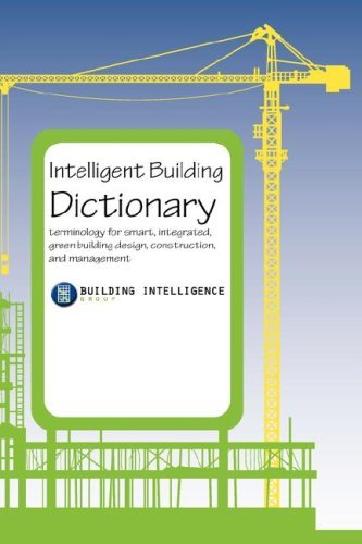 Intelligent Building Dictionary: Terminology for Smart, Integrated, Green Building Design, ...