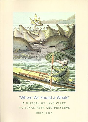Where We Found a Whale. A history of Lake Clark National Park and Preserve