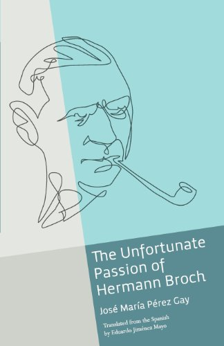The Unfortunate Passion of Hermann Broch: Perez Gay, Jose