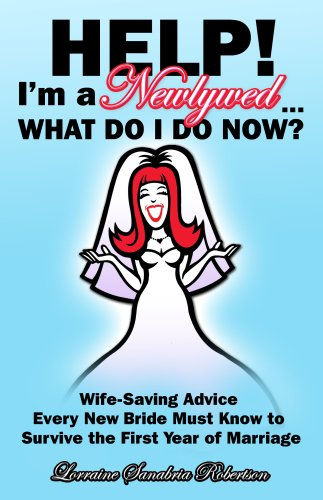 9780979645938: Help! I'm a Newlywed...What Do I Do Now?: Wife-saving Advice Every New Bride Must Know to Survive the First Year of Marriage