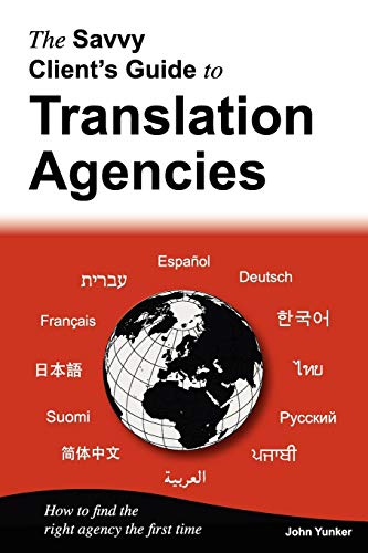 9780979647543: The Savvy Client's Guide to Translation Agencies: How to find the right translation agency the first time