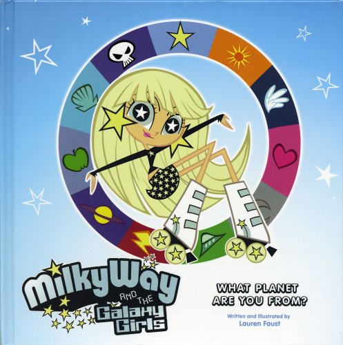 Milky Way and the Galaxy Girls: What Planet Are You From?: Lauren Faust