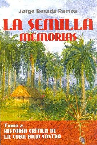 9780979659119: La Semilla: Memorias. Tomo 2 Historia Crítica de la Cuba Bajo Castro