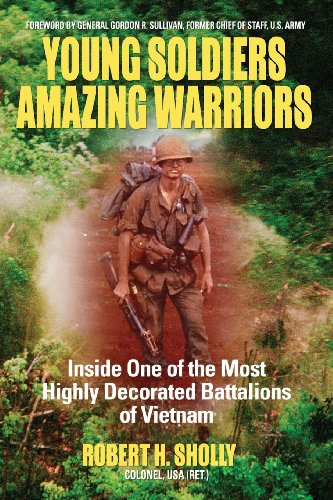 Young Soldiers Amazing Warriors: Inside One of the Most Highly Decorated Battalions of Vietnam: ...