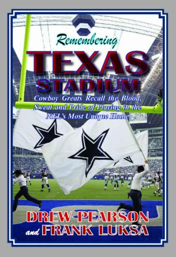 Remembering Texas Stadium: Cowboys Greats Recall the: Pearson, Drew; Luksa,