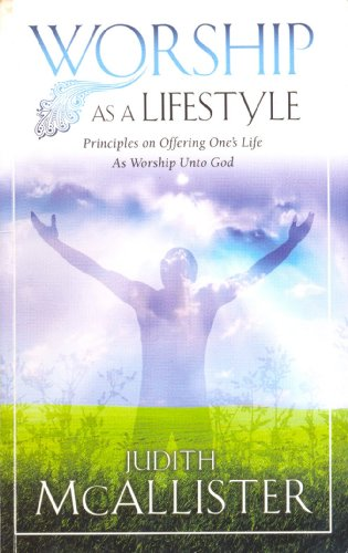 9780979671708: Worship as a Lifestyle: Principles of Offering One's Life As Worship Unto God