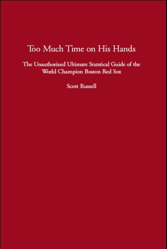 Too Much Time on His Hands: The Unauthorized Ultimate Statistical Guide of the World Champion Boston Red Sox (9780979672231) by Scott Russell