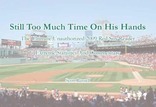 Still Too Much Time on His Hands: The Ultimate Unauthorized 2009 Red Sox Reader - Extreme Statistics and Commentary (9780979672293) by Scott Russell