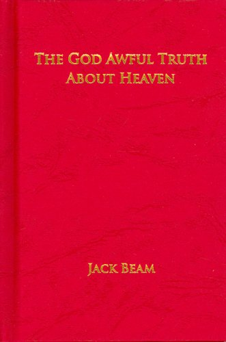 The God Awful Truth About Heaven: Jack Beam