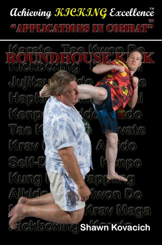 9780979676406: Roundhouse Kick - Applications in Combat (Achieving Kicking Excellence, Vol. 19)