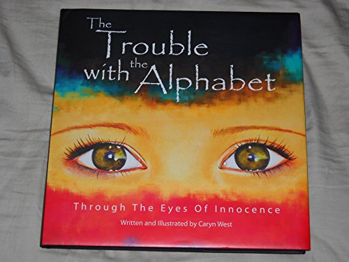 The Trouble with the Alphabet: Through The Eyes Of Innocence: West, Caryn
