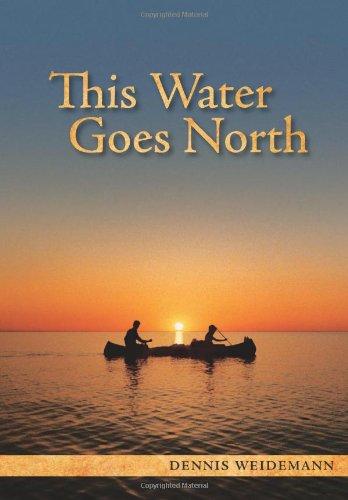 This Water Goes North: Dennis Weidemann