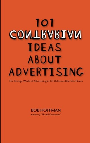 9780979688546: 101 Contrarian Ideas About Advertising: The strange world of advertising in 101 delicious bite-size pieces: Volume 1