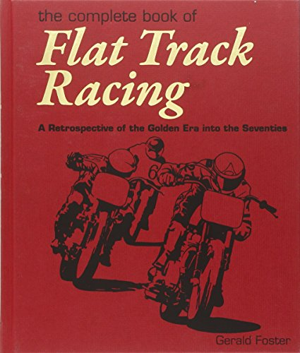 9780979689185: Complete Book of Flat Track Racing: A Retrospective of the Golden Era into the Seventies