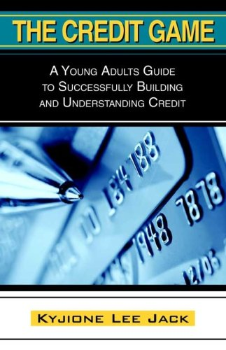 The Credit Game: A Young Adults Guide to Successfully Building and Understanding Credit: Kyjione ...