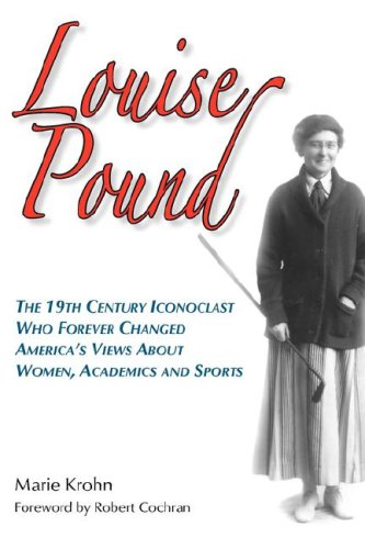 9780979689628: Louise Pound: The 19th Century Iconoclast Who Forever Changed America's Views about Women, Academics and Sports