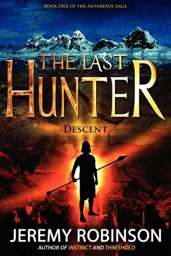 9780979692970: The Last Hunter - Descent (Book 1 of the Antarktos Saga)