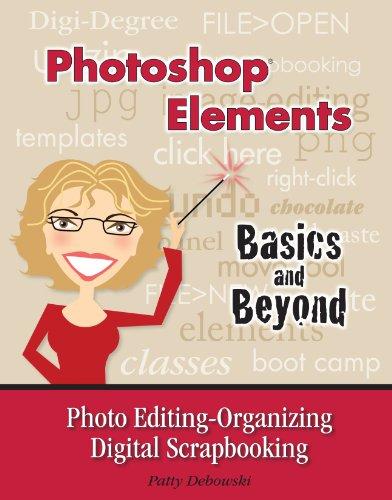 9780979695995: Photoshop Elements-Basics and Beyond Photo Editing-Organizing-Digital Scrapbooking