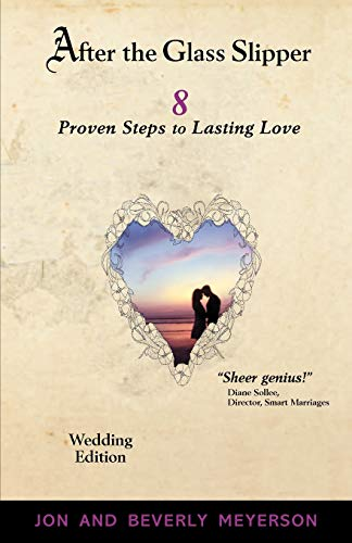 AFTER THE GLASS SLIPPER, Wedding Edition: 8 Proven Steps to Lasting Love: Jon Meyerson