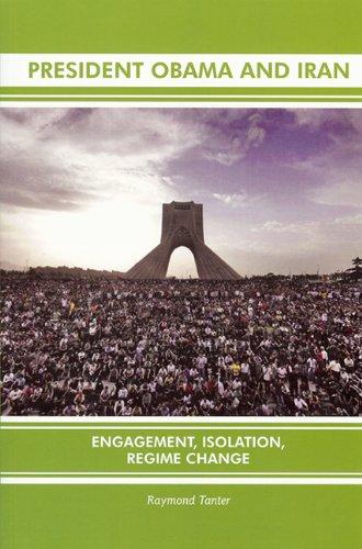 President Obama and Iran: Engagement, Isolation, Regime Change: Tanter, Raymond