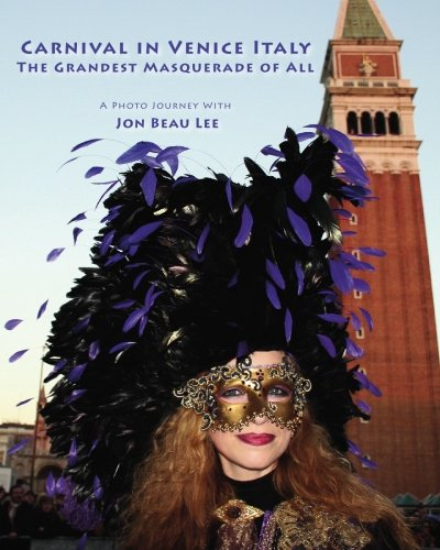 Carnival in Venice Italy: The Grandest Masquerade: Jon Beau Lee